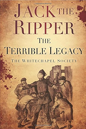 Jack the Ripper The Terrible Legacy by The Whitechapel Society